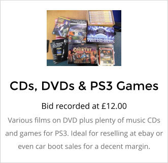 CDs, DVDs & PS3 Games Bid recorded at �12.00 Various films on DVD plus plenty of music CDs and games for PS3. Ideal for reselling at ebay or even car boot sales for a decent margin.
